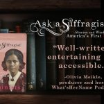 "Olivia Meikle What'sher name podcast testimonial for Ask a Suffragist ""Well-written, entertaining and accessible"""