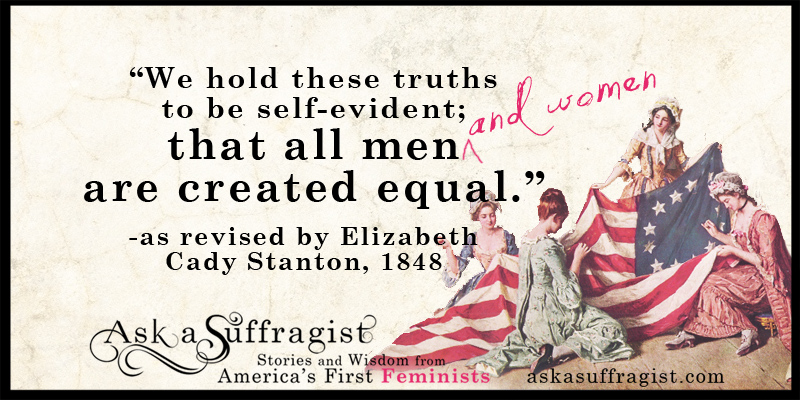 We hold these truths to be self-evident; that all men and women ...
